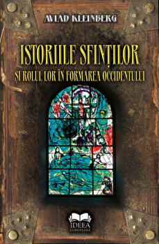 Istoriile sfintilor si rolul lor in formarea Occidentului/Aviad Kleinberg