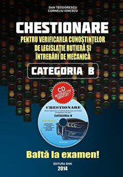 Chestionare pentru verificarea cunostintelor de legislatie rutiera si intrebari de mecanica – Categoria B (CD inclus). Editia 2014/Dan Teodorescu, Corneliu Ionescu de la Shik
