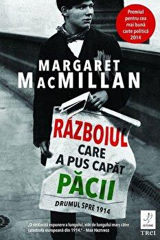 Razboiul care a pus capat pacii/Margaret MacMillan