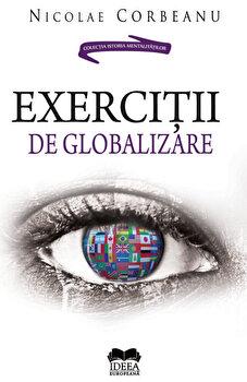 Exercitii de globalizare/Nicolae Corbeanu de la Ideea Europeana