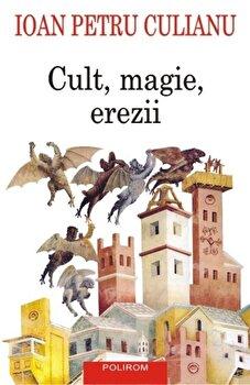 Cult, magie, erezii. Articole din enciclopedii ale religiilor Editia a II-a/Ioan Petru Culianu de la Polirom