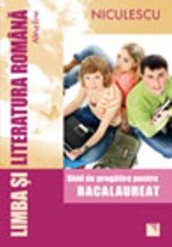 Limba si literatura romana pentru Bacalaureat. Ghid de pregatire/Alina Ene de la Niculescu