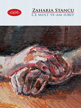 Ce mult te-am iubit. Carte pentru toti. vol. 21/Zaharia Stancu de la Litera