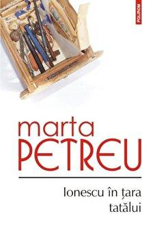 Ionescu in tara tatalui/Marta Petreu de la Polirom