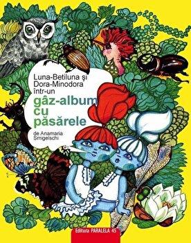 Luna-Betiluna si Dora-Minodora intr-un gaz-album cu pasarele. Editita a II-a/Anamaria Smigelschi de la Paralela 45