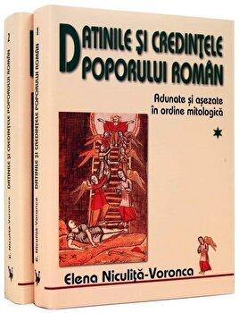 Datinile si Credintele Poporului Roman - Adunate si asezate in ordine mitologica, Vol. 1+2/Elena Niculita Voronca