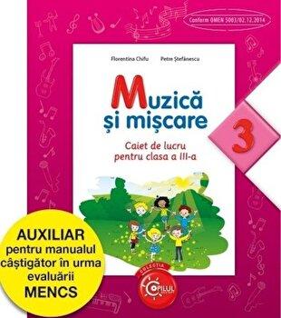 Muzica Si Miscare. Caiet de lucru pentru clasa a III-a/Florentina Chifu, Petre Stefanescu