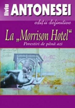 La Morrison Hotel. Povestiri de pana azi/Liviu Antonesei de la EuroPress