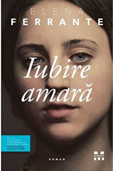 Iubire amara/Elena Ferrante de la Pandora M