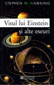 Visul lui Einstein si alte eseuri/Stephen Hawking de la Humanitas