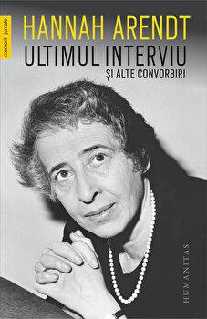 Ultimul interviu si alte convorbiri/Hannah Arendt de la Humanitas