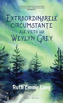 Extraordinarele circumstante ale vietii lui Weylyn Grey/Ruth Emmie Lang