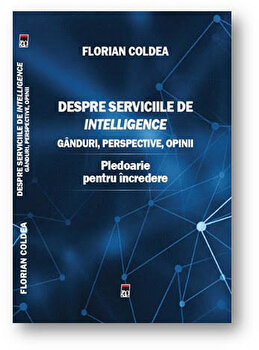 Despre serviciile de intelligence. Ganduri, perspective, opinii. Pledoarie pentru incredere/Florian Coldea de la RAO