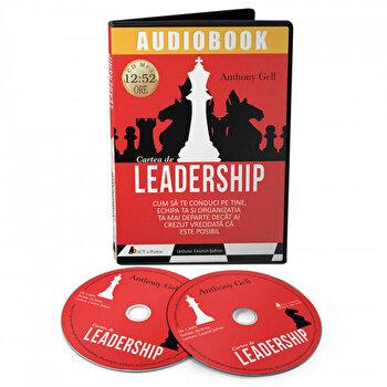 Cartea de leadership. Cum sa te conduci pe tine, echipa ta si organizatia ta mai departe decat ai crezut vreodata ca este posibil/Anthony Gell
