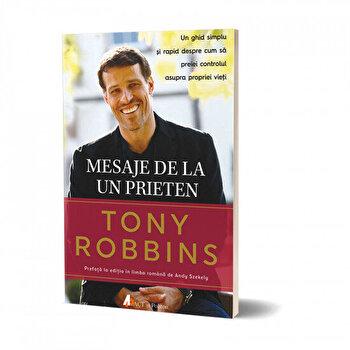 Mesaje de la un prieten. Un ghid simplu si rapid despre cum sa preiei controlul asupra propriei vieti/Tony Robbins de la Act si Politon