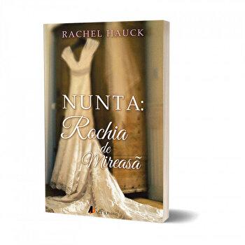 Nunta: Rochia de mireasa: 4 femei, 4 povesti, o rochie/Rachel Hauck de la Act si Politon