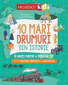 10 mari drumuri din istorie. 10 harti pentru a intelege tot de la Drumul Matasii la Route 66/Imre Feiner