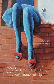 Adio, nobili! sau nobless oblige/Christine Grafin von Bruhl de la Baroque Books & Arts