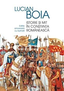 Istorie si mit in constiinta romaneasca/Lucian Boia de la Humanitas