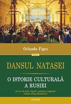 Dansul Natasei. O istorie culturala a Rusiei/Orlando Figes de la Polirom