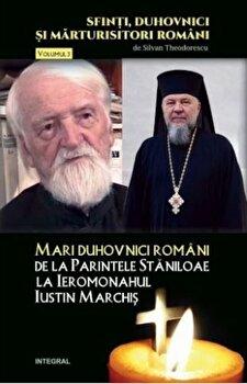 Mari Duhovnici romani: de la parintele Staniloaia la ieromonahul Iustin Marchis/Silvan Theodorescu de la Integral