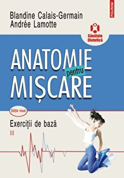 Anatomie pentru miscare Vol. II: Exercitii de baza/Blandine Calais-Germain, Andree Lamotte de la Polirom
