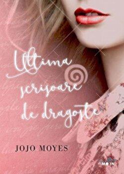 Ultima scrisoare de dragoste/Jojo Moyes de la Litera