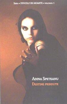 Destine pierdute, Dincolo de moarte, Vol. 1/Adina Speteanu de la Tritonic
