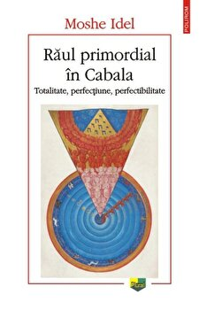 Raul primordial in Cabala. Totalitate, perfectiune, perfectabilitate/Moshe Idel de la Polirom