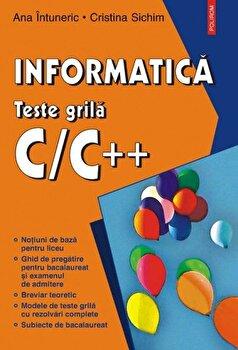 Informatica. Teste grila C/C++/Ana Intuneric, Cristina Sichim de la Polirom