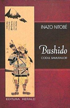 Bushido - Codul Samurailor - Sufletul Japoniei/Inazo Nitobe