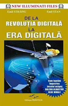 De la revolutia digitala la era digitala/Emil Strainu de la Prestige