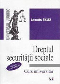 Dreptul securitatii sociale. Editia a II-a/Alexandru Ticlea de la Universul Juridic