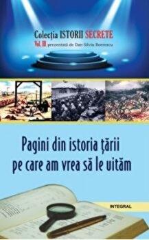 Pagini din istoria Romaniei pe care am vrea sa le uitam/Dan Silviu Boerescu de la Integral