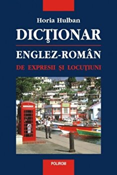 Dictionar englez-roman de expresii si locutiuni/Horia Hulban de la Polirom