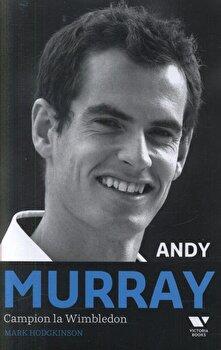Andy Murray. Campion la Wimbledon/Mark Hodgkinson de la Victoria Books