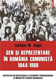 Gen si reprezentare in Romania comunista: 1944-1989/Luciana M. Jinga de la Polirom
