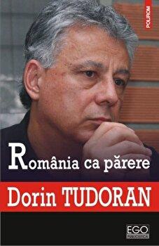 Romania ca parere/Dorin Tudoran