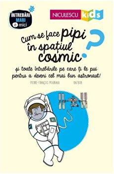 Cum se face pipi in spatiul cosmic'/Colectiv de la Niculescu