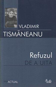 Refuzul de a uita. Articole si comentarii politice/Vladimir Tismaneanu de la Curtea Veche