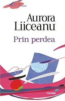 Prin perdea (Editia 2012)/Aurora Liiceanu de la Polirom