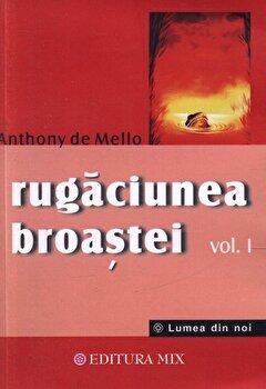 Rugaciunea broastei -Vol. 1/Anthony de Mello de la Mix