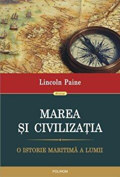 Marea si civilizatia. O istorie maritima a lumii/Lincoln Paine de la Polirom