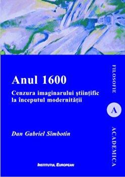 Anul 1600. Cenzura imaginarului stiintific la inceputul modernitatii/Dan-Gabriel Simbotin de la Institutul European