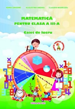 Matematica pentru clasa a III-a, caiet de lucru/Adina Grigore, Augustina Anghel, Claudia Negritoiu de la Ars Libri