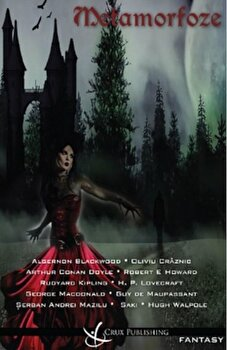 Metamorfoze/Algernon Blackwood, Arthur Conan Doyle, Guy de Maupassant et al de la Crux Publishing