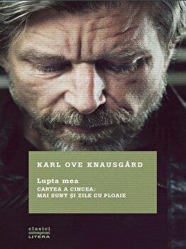 Lupta mea. Cartea a cincea: mai sunt si zile cu ploaie. Karl Ove Knausgard/Karl Ove Knausgard de la Litera