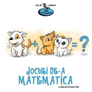 Jocuri de-a matematica. Editia a II-a/Lucia Muntean de la Genesis