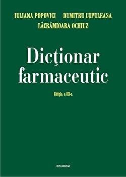 Dictionar farmaceutic/Dumitru Lupuleasa, Iuliana Popovici, Lacramioara Ochiuz de la Polirom