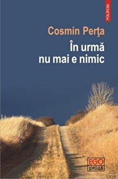 In urma nu mai e nimic/Cosmin Perta de la Polirom